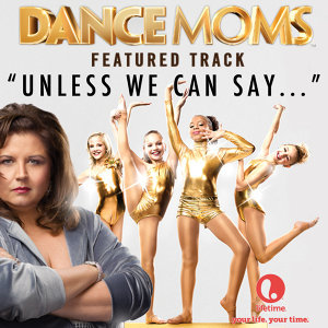 "Unless We Can Say... (From ""Dance Moms"") - Single"