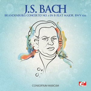 J.S. Bach: Brandenburg Concerto No. 6 in B-Flat Major, BWV 1051 (Digitally Remastered)