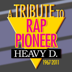 A Tribute to Rap Pioneer Heavy D: 1967-2011