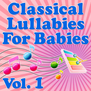 Classical Lullabies for Babies Vol. 1