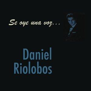 Se Oye Una Voz... Daniel Riolobos