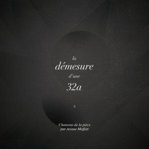 La démesure d'une 32a - Chansons de la pièce par Ariane Moffatt