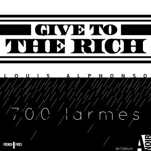 Give to the rich / 700 larmes