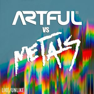 Like/Unlike - Artful Vs. Metals