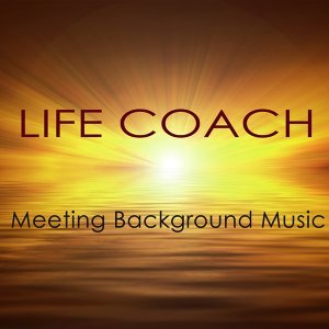 Life Coach Meeting Background Music – Instrumental Music for Conventions, Meetings, Autogenic Training, Life Coaching Positive Thinking & Meditation