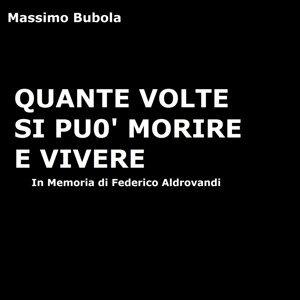 Quante volte si può morire e vivere - In memoria di Federico Aldrovandi