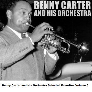 Benny Carter and His Orchestra Selected Favorites, Vol. 3