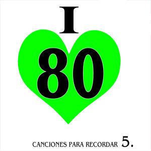 I Love 80. Canciones para Recordar. 5