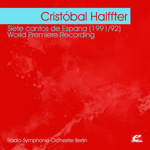 Halffter: Siete cantos de Espana (1991/92) - World Premiere Recording (Digitally Remastered)