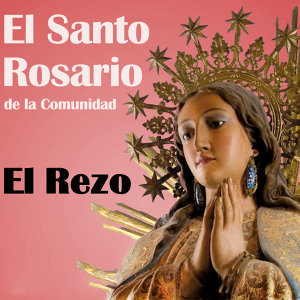 """El Santo Rosario """"El Rezo"""""""