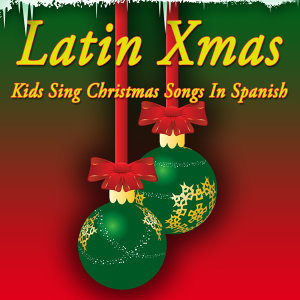 Latin Xmas - Kids Sing Christmas Songs In Spanish