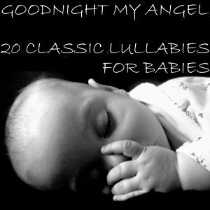 Goodnight My Angel: 20 Classic Lullabies for Babies