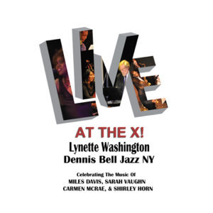 Live At the X! (Celebrating the Music of Miles Davis, Sarah Vaughan, Carmen McRae & Shirley Horn)