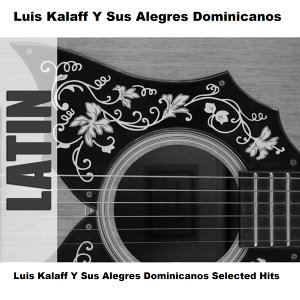 Luis Kalaff Y Sus Alegres Dominicanos Selected Hits