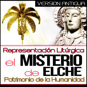 El Misterio de Elche. Representación Litúrgica Patrimonio de la Humanidad. Versión Antigua