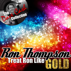 Treat Ron Like Gold - [The Dave Cash Collection]
