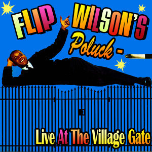 Flip Wilson's Potluck - Live At The Village Gate