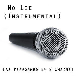 No Lie (Instrumental Version) [As Performed By 2 Chainz]