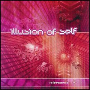 Illusion Of Self - Tribeadelic Records