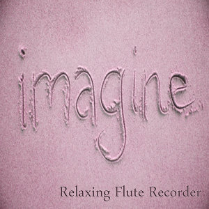 Imagine – Relaxing Flute Recorder