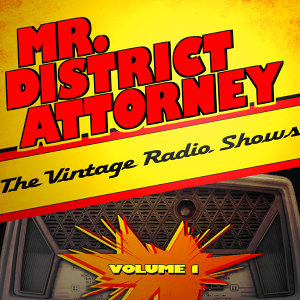 Mr. District Attorney - The Vintage Radio Shows, Vol. 1