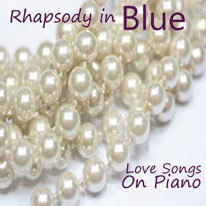 The Piano: Love Songs On Piano: Rhapsody in Blue