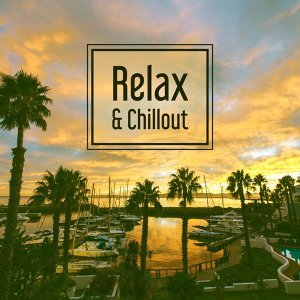 Relax & Chillout – Deep Chillout Music, Electronic Beats, Hits of Chill Out Music, Total Relaxation