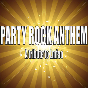 Party rock anthem (A tribute to LMFAO)