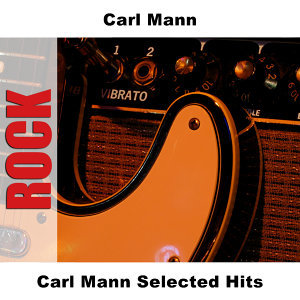 Carl Mann Selected Hits