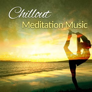 Chillout Meditation Music – Morning Meditation with Smooth Chill Out, Relax & Chill