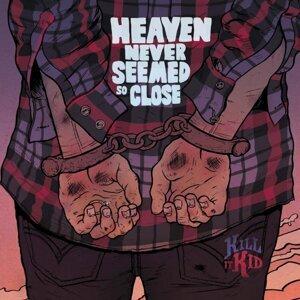 Heaven Never Seemed So Close