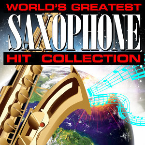 The World's Greatest Saxophone Hit Collection