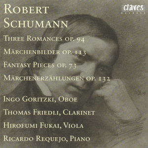 R. Schumann : Three Romances Op. 94 - Märchenbilder Op. 113 - Fantasy Pieces Op. 73 - Märchenerzählungen Op. 132