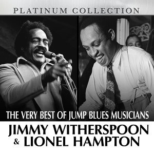 The Very Best of Jump Blues Musicians Jimmy Witherspoon & Lionel Hampton