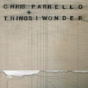Chris Parrello + Things I Wonder