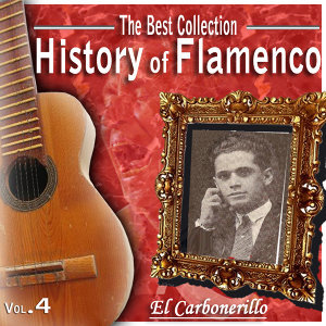 The Best Collections. History of Flamenco. Vol. 4: El Carbonerillo