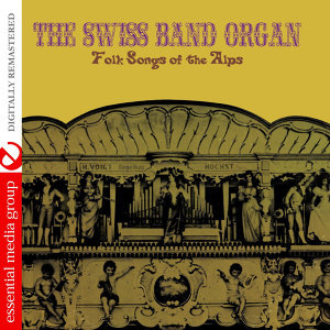 Folk Songs Of The Alps (Digitally Remastered)