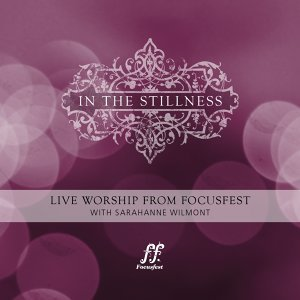In the Stillness - Live Worship from Focusfest With Sarahanne Wilmont
