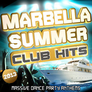 Marbella Summer Club Hits 2013 - Massive Dance Party Anthems for 2013