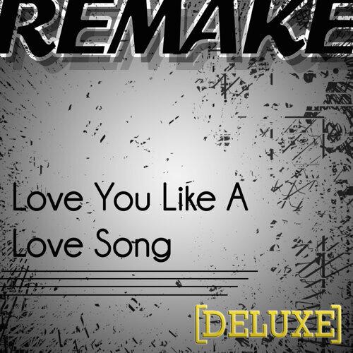 Love You Like a Love Song (Selena Gomez & The Scene Remake) - Deluxe Single