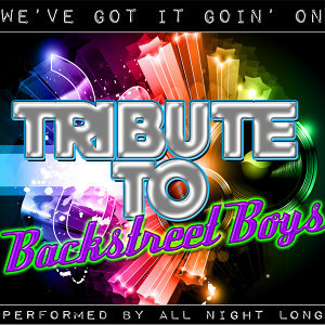 We've Got It Goin' On: Tribute to Backstreet Boys