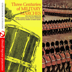 Three Centuries Of Military Marches (Digitally Remastered)