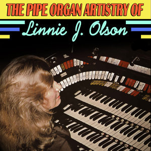 The Pipe Organ Artistry Of Linnie J. Olson