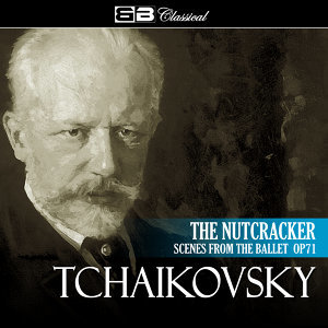 Tchaikovsky The Nutcracker Scenes from the Ballet Op. 71