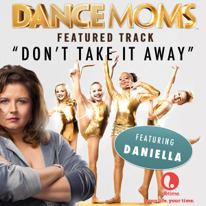"Don't Take It Away (From ""Dance Moms"") - Single"