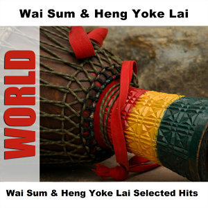 Wai Sum & Heng Yoke Lai Selected Hits