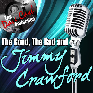 The Good, The Bad, and Jimmy Crawford - [The Dave Cash Collection]