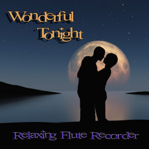 Wonderful Tonight – Relaxing Flute Recorder