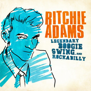 Legendary Swing, Boogie And Rockabilly: Ritchie Adams (Digitally Remastered) - EP