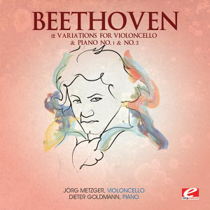 Beethoven: 12 Variations for Violoncello & Piano No. 1 and No. 3 (Digitally Remastered)